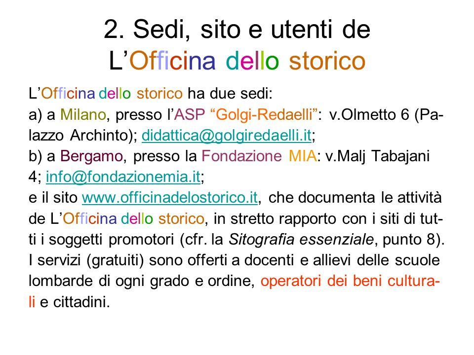 2. Sedi, sito e utenti de LOfficina dello storico LOfficina dello storico ha due sedi: a) a Milano, presso lASP Golgi-Redaelli: v.Olmetto 6 (Pa- lazzo