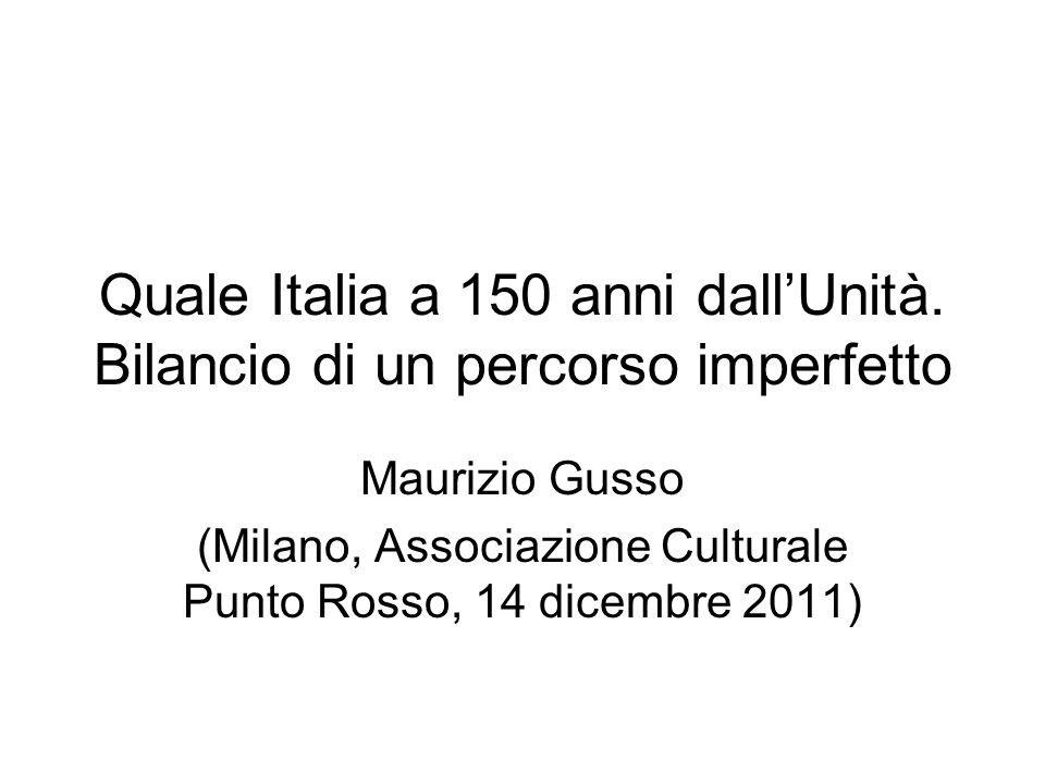 Quale Italia a 150 anni dallUnità. Bilancio di un percorso imperfetto Maurizio Gusso (Milano, Associazione Culturale Punto Rosso, 14 dicembre 2011)