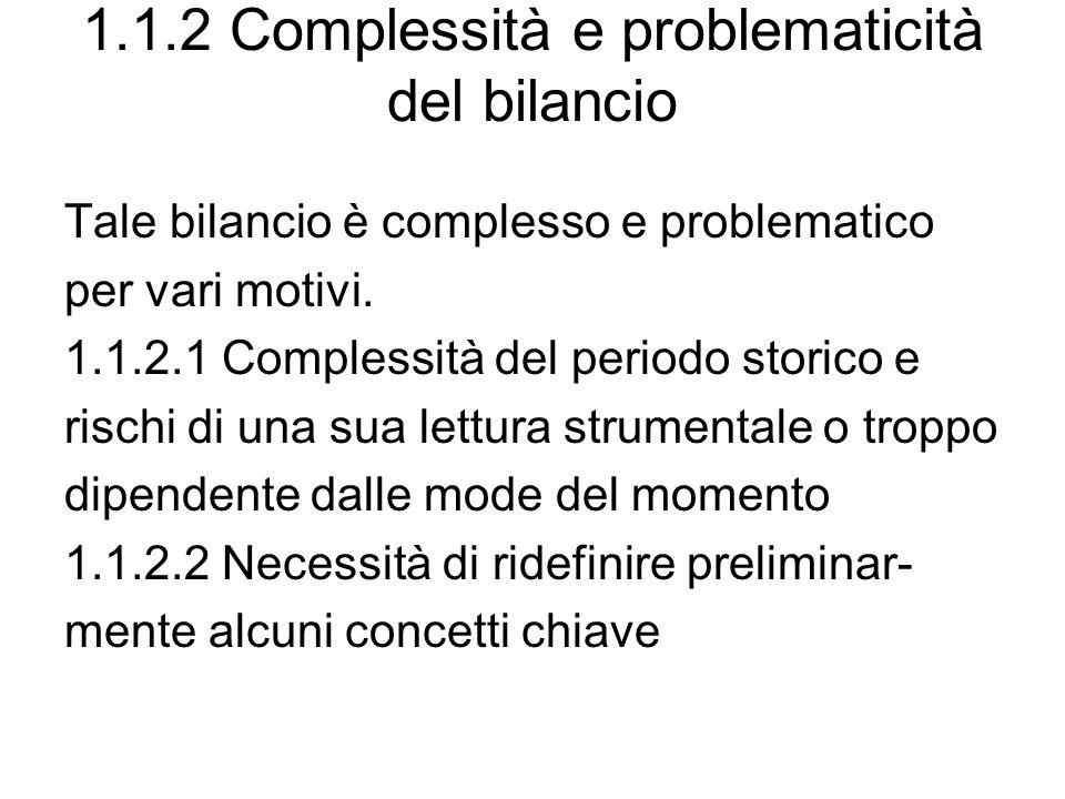 1.1.2 Complessità e problematicità del bilancio Tale bilancio è complesso e problematico per vari motivi. 1.1.2.1 Complessità del periodo storico e ri