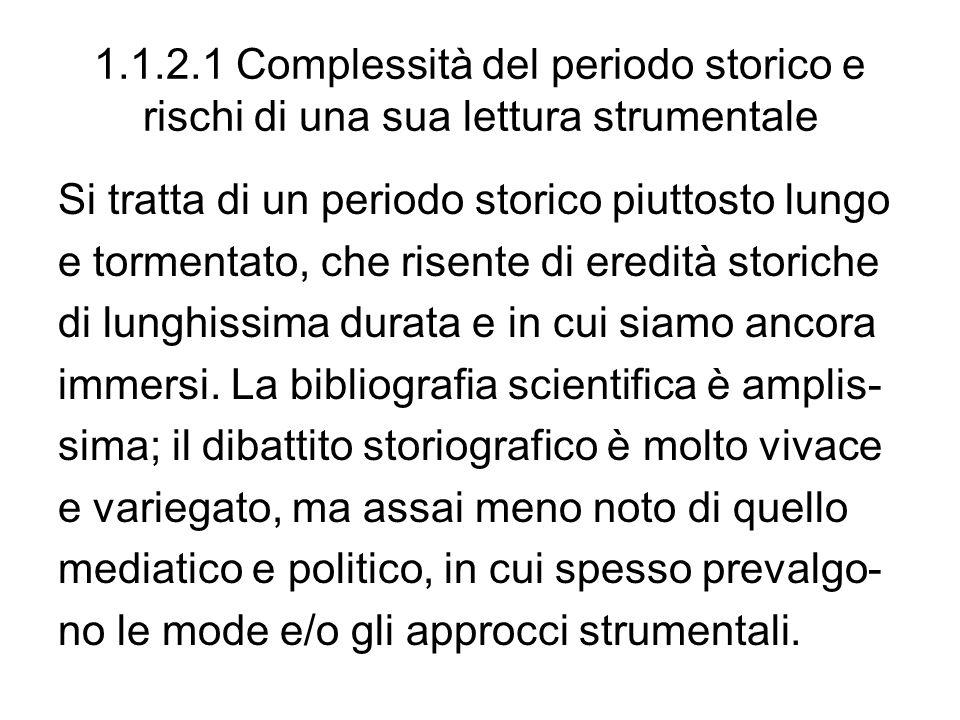 1.1.2.1 Complessità del periodo storico e rischi di una sua lettura strumentale Si tratta di un periodo storico piuttosto lungo e tormentato, che rise