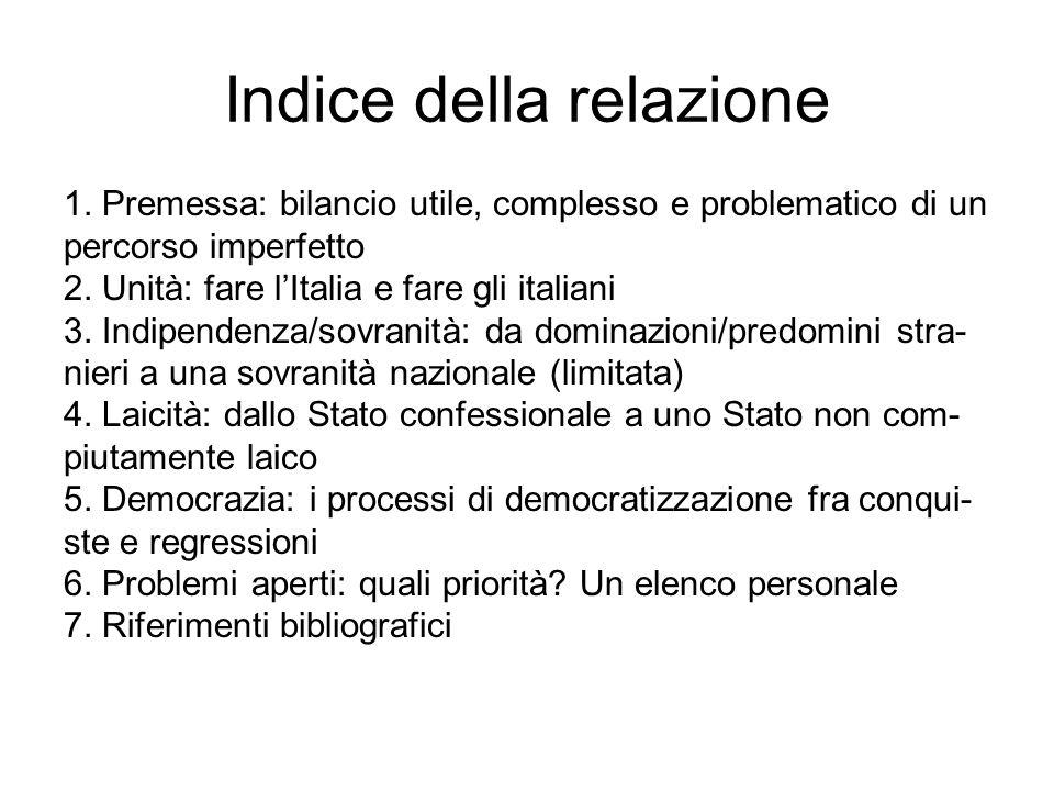 Indice della relazione 1. Premessa: bilancio utile, complesso e problematico di un percorso imperfetto 2. Unità: fare lItalia e fare gli italiani 3. I