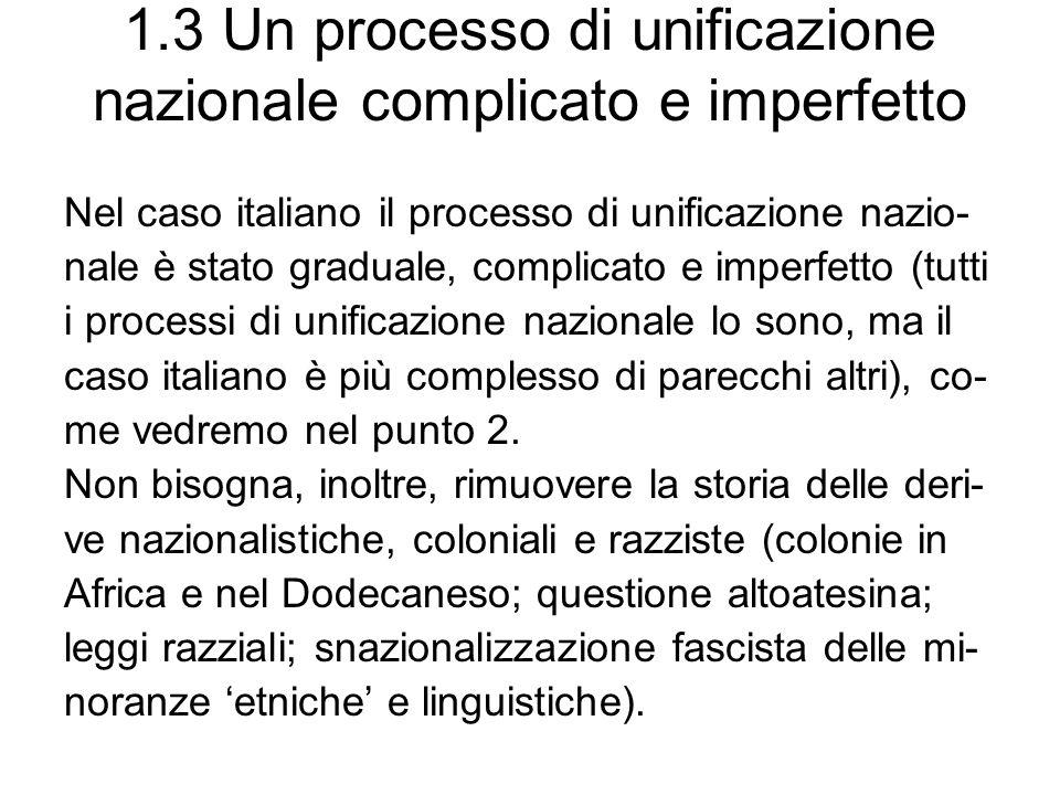 1.3 Un processo di unificazione nazionale complicato e imperfetto Nel caso italiano il processo di unificazione nazio- nale è stato graduale, complica