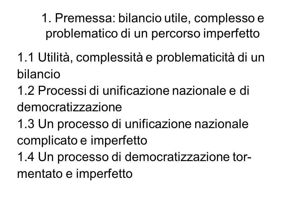 1. Premessa: bilancio utile, complesso e problematico di un percorso imperfetto 1.1 Utilità, complessità e problematicità di un bilancio 1.2 Processi
