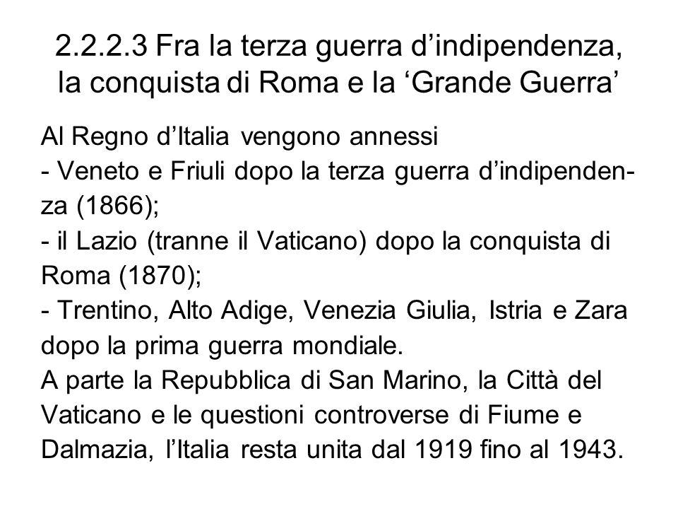 2.2.2.3 Fra la terza guerra dindipendenza, la conquista di Roma e la Grande Guerra Al Regno dItalia vengono annessi - Veneto e Friuli dopo la terza gu