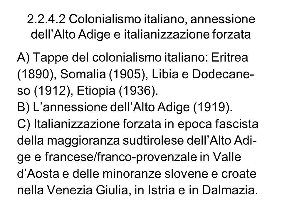 2.2.4.2 Colonialismo italiano, annessione dellAlto Adige e italianizzazione forzata A) Tappe del colonialismo italiano: Eritrea (1890), Somalia (1905)