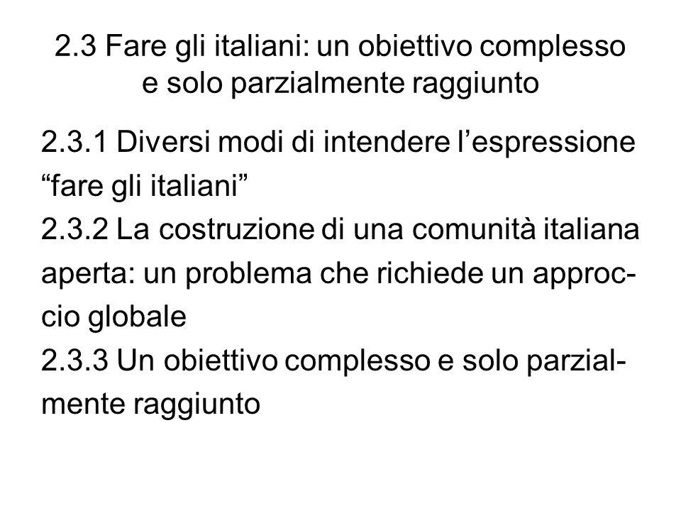 2.3 Fare gli italiani: un obiettivo complesso e solo parzialmente raggiunto 2.3.1 Diversi modi di intendere lespressione fare gli italiani 2.3.2 La co