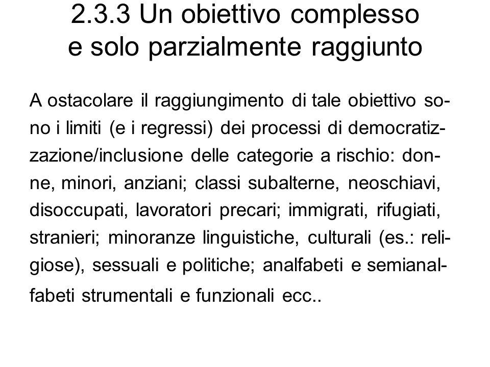 2.3.3 Un obiettivo complesso e solo parzialmente raggiunto A ostacolare il raggiungimento di tale obiettivo so- no i limiti (e i regressi) dei process