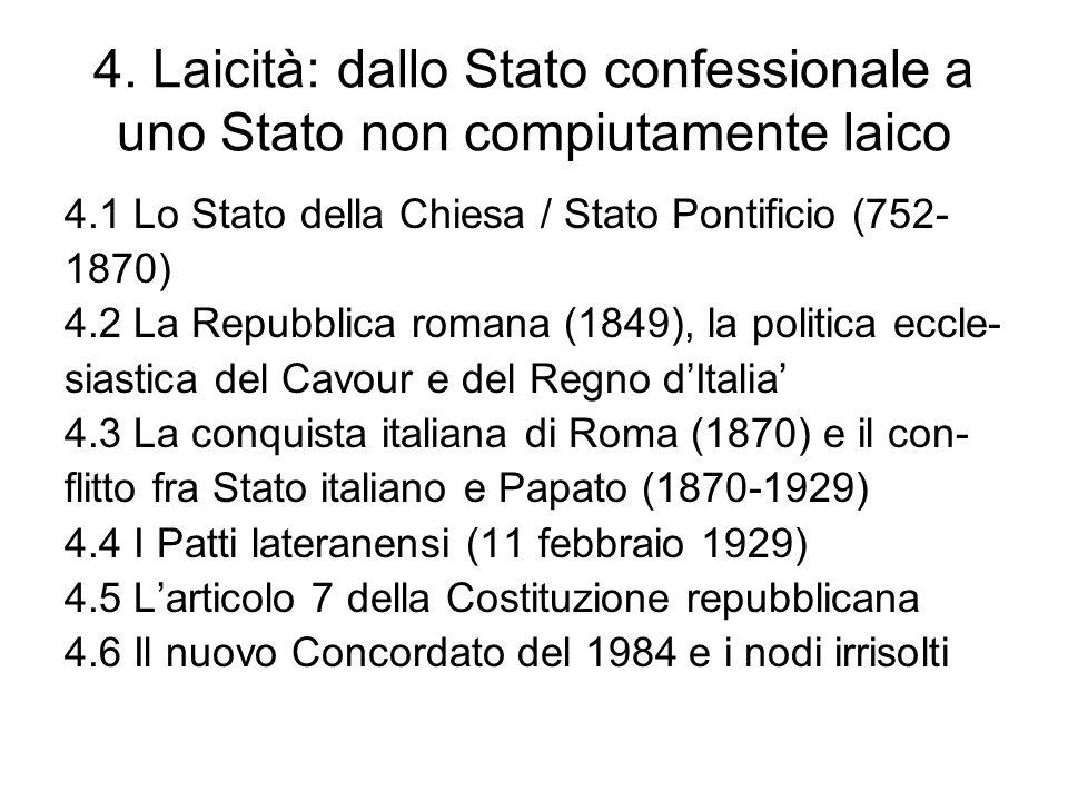 4. Laicità: dallo Stato confessionale a uno Stato non compiutamente laico 4.1 Lo Stato della Chiesa / Stato Pontificio (752- 1870) 4.2 La Repubblica r
