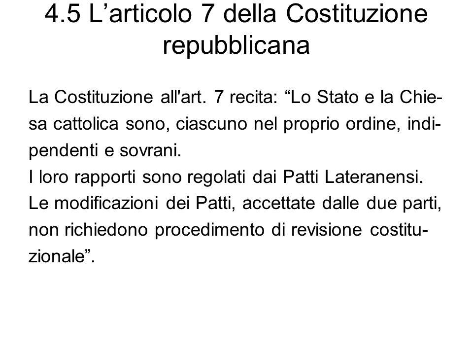 4.5 Larticolo 7 della Costituzione repubblicana La Costituzione all'art. 7 recita: Lo Stato e la Chie- sa cattolica sono, ciascuno nel proprio ordine,