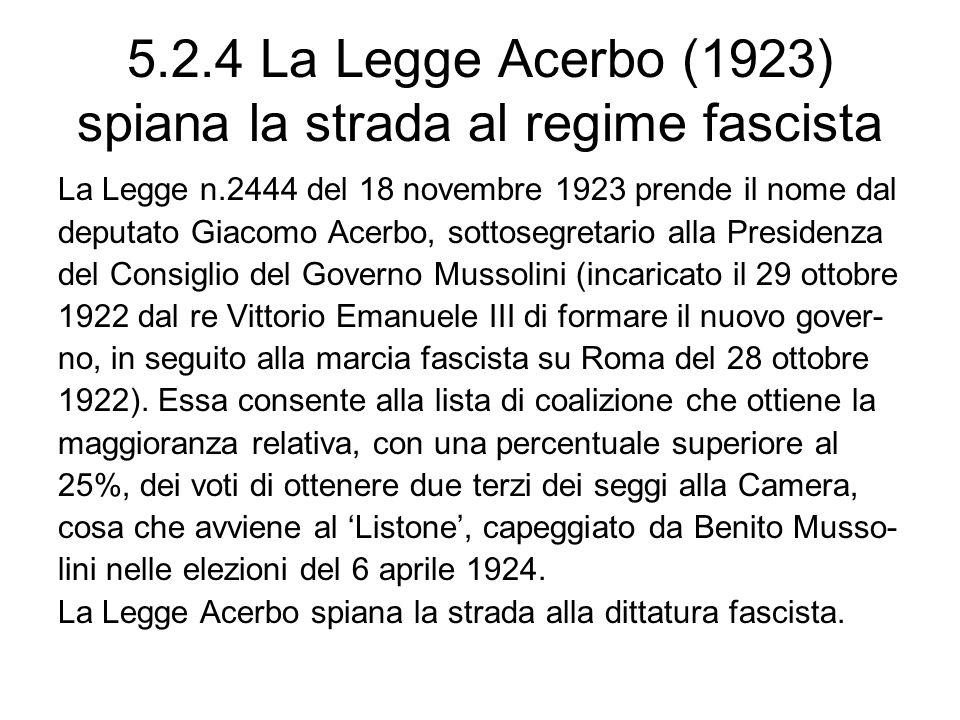 5.2.4 La Legge Acerbo (1923) spiana la strada al regime fascista La Legge n.2444 del 18 novembre 1923 prende il nome dal deputato Giacomo Acerbo, sott