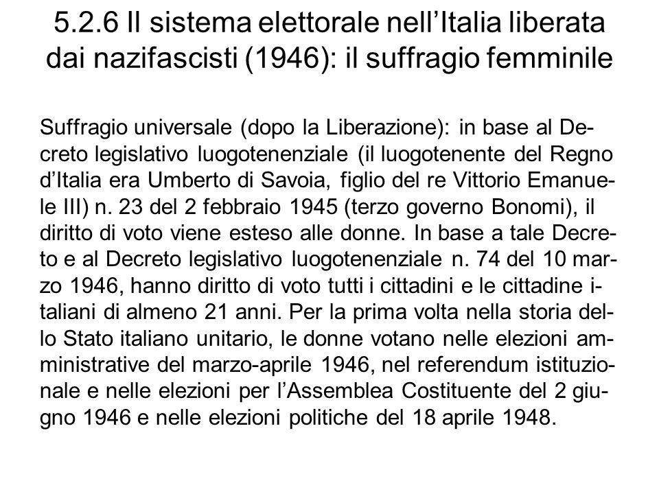 5.2.6 Il sistema elettorale nellItalia liberata dai nazifascisti (1946): il suffragio femminile Suffragio universale (dopo la Liberazione): in base al