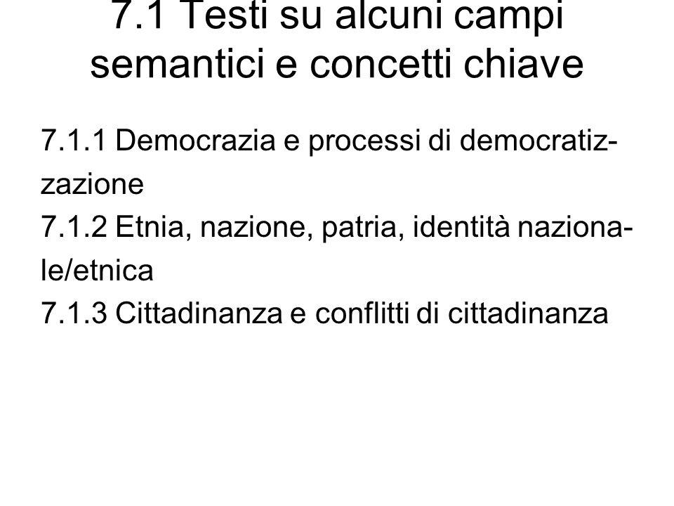 7.1 Testi su alcuni campi semantici e concetti chiave 7.1.1 Democrazia e processi di democratiz- zazione 7.1.2 Etnia, nazione, patria, identità nazion
