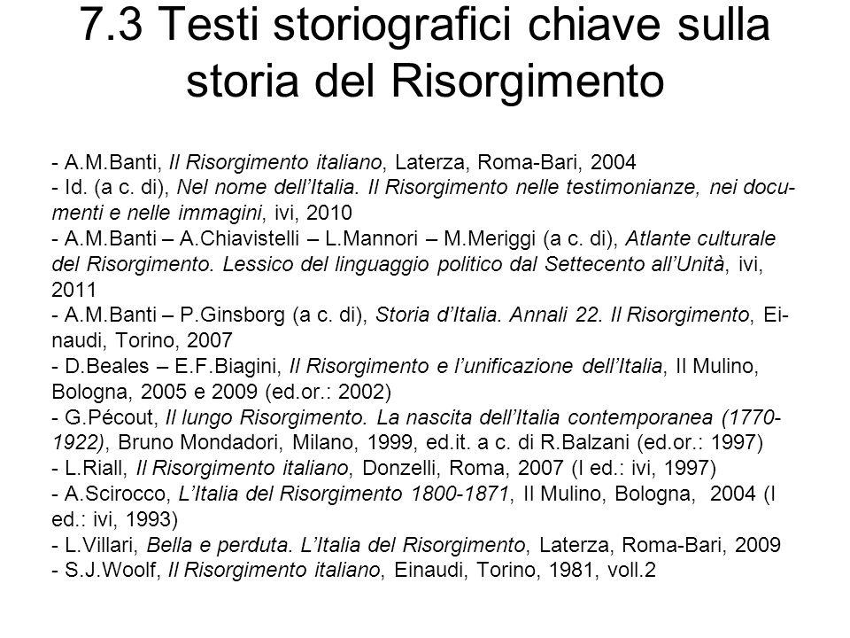 7.3 Testi storiografici chiave sulla storia del Risorgimento - A.M.Banti, Il Risorgimento italiano, Laterza, Roma-Bari, 2004 - Id. (a c. di), Nel nome