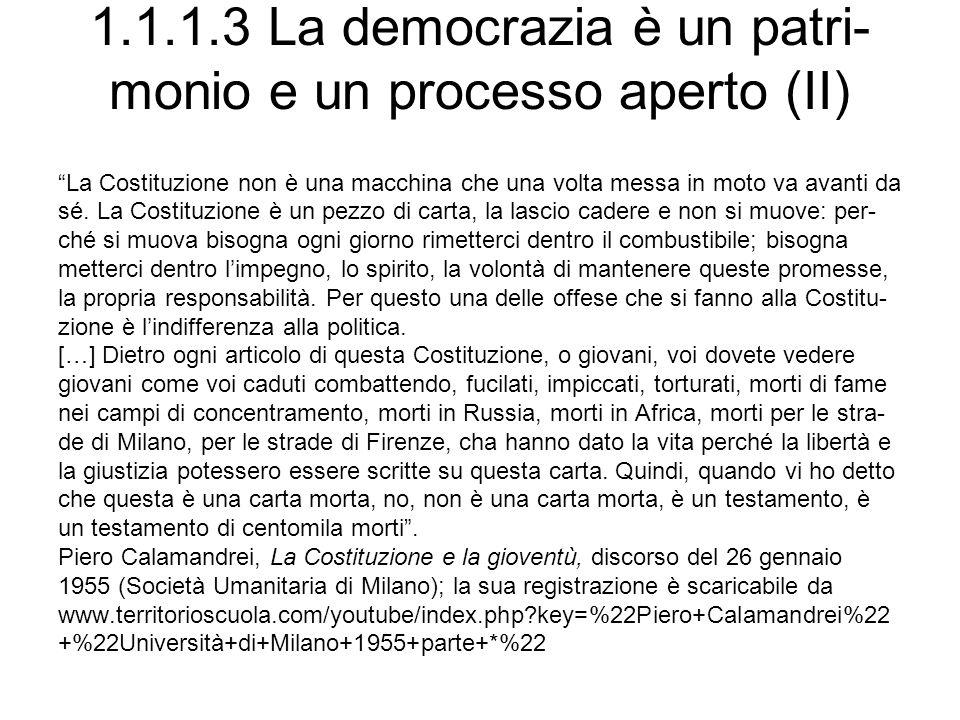 1.1.1.3 La democrazia è un patri- monio e un processo aperto (II) La Costituzione non è una macchina che una volta messa in moto va avanti da sé. La C