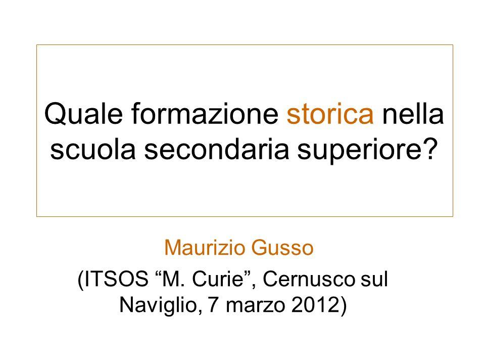 Quale formazione storica nella scuola secondaria superiore? Maurizio Gusso (ITSOS M. Curie, Cernusco sul Naviglio, 7 marzo 2012)