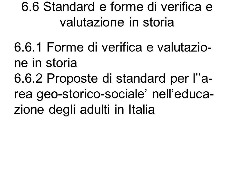 6.6 Standard e forme di verifica e valutazione in storia 6.6.1 Forme di verifica e valutazio- ne in storia 6.6.2 Proposte di standard per la- rea geo-