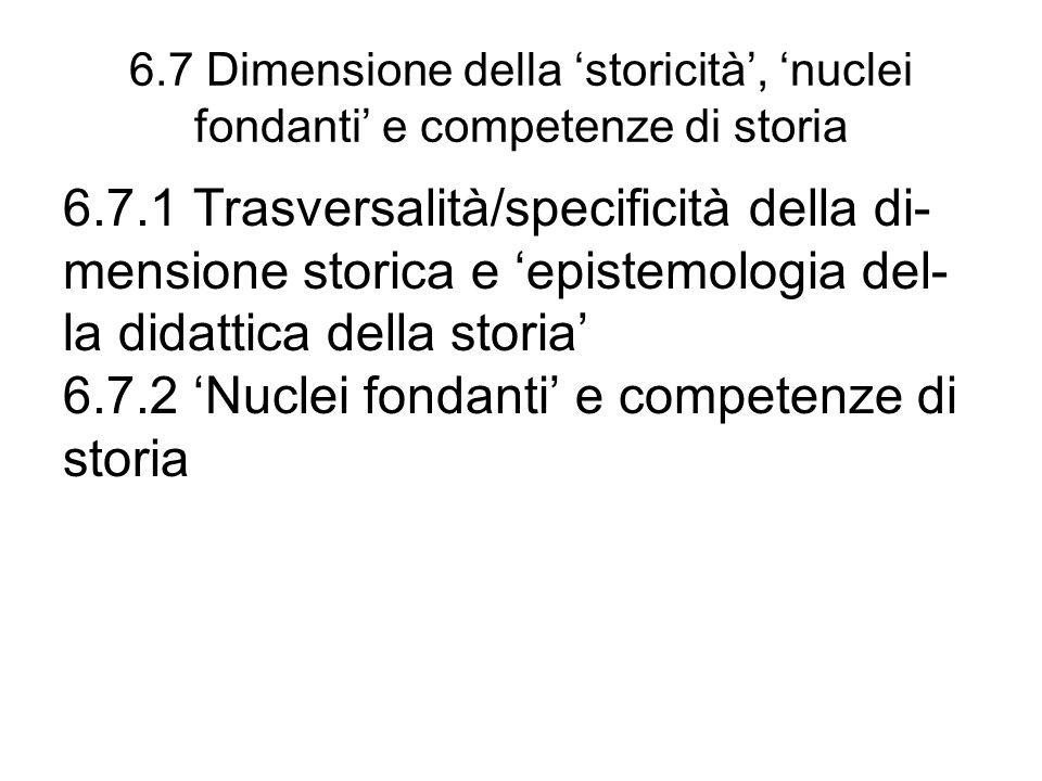 6.7 Dimensione della storicità, nuclei fondanti e competenze di storia 6.7.1 Trasversalità/specificità della di- mensione storica e epistemologia del-