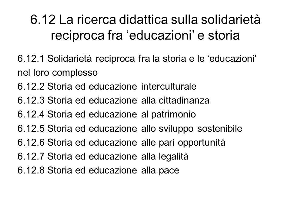6.12 La ricerca didattica sulla solidarietà reciproca fra educazioni e storia 6.12.1 Solidarietà reciproca fra la storia e le educazioni nel loro comp