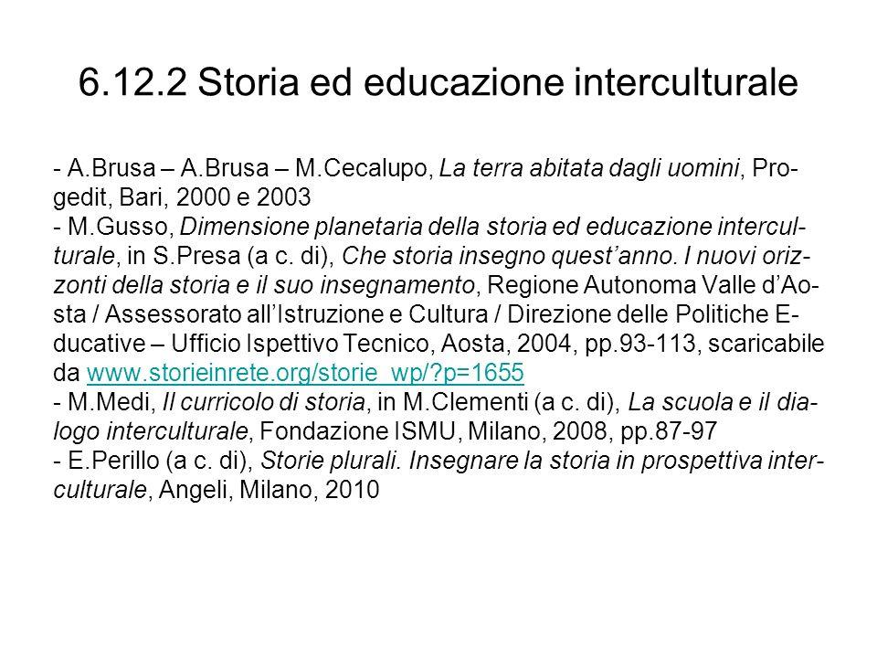 6.12.2 Storia ed educazione interculturale - A.Brusa – A.Brusa – M.Cecalupo, La terra abitata dagli uomini, Pro- gedit, Bari, 2000 e 2003 - M.Gusso, D