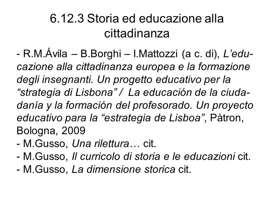 6.12.3 Storia ed educazione alla cittadinanza - R.M.Ávila – B.Borghi – I.Mattozzi (a c. di), Ledu- cazione alla cittadinanza europea e la formazione d