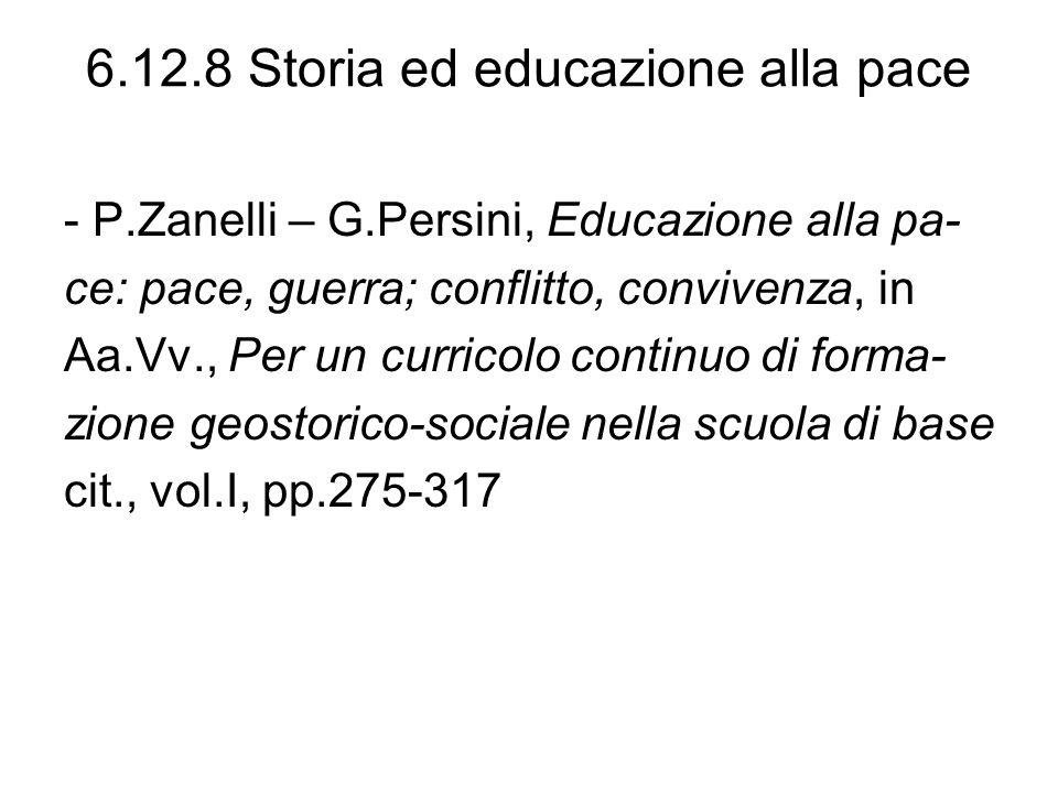 6.12.8 Storia ed educazione alla pace - P.Zanelli – G.Persini, Educazione alla pa- ce: pace, guerra; conflitto, convivenza, in Aa.Vv., Per un curricol