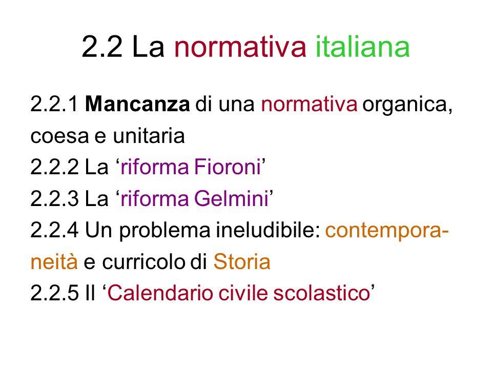 2.2 La normativa italiana 2.2.1 Mancanza di una normativa organica, coesa e unitaria 2.2.2 La riforma Fioroni 2.2.3 La riforma Gelmini 2.2.4 Un proble