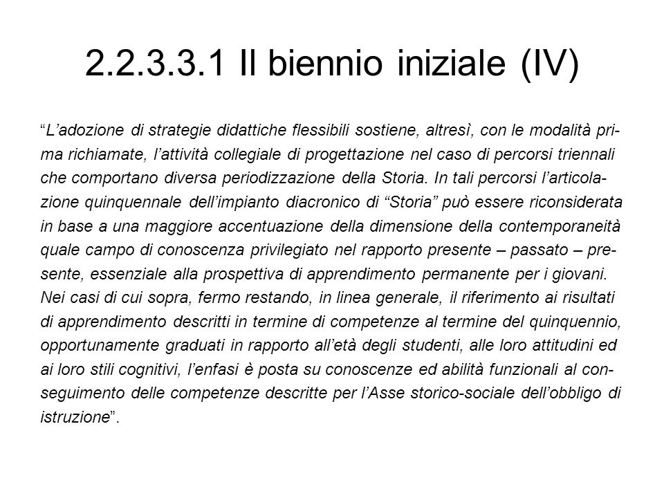 2.2.3.3.1 Il biennio iniziale (IV) Ladozione di strategie didattiche flessibili sostiene, altresì, con le modalità pri- ma richiamate, lattività colle