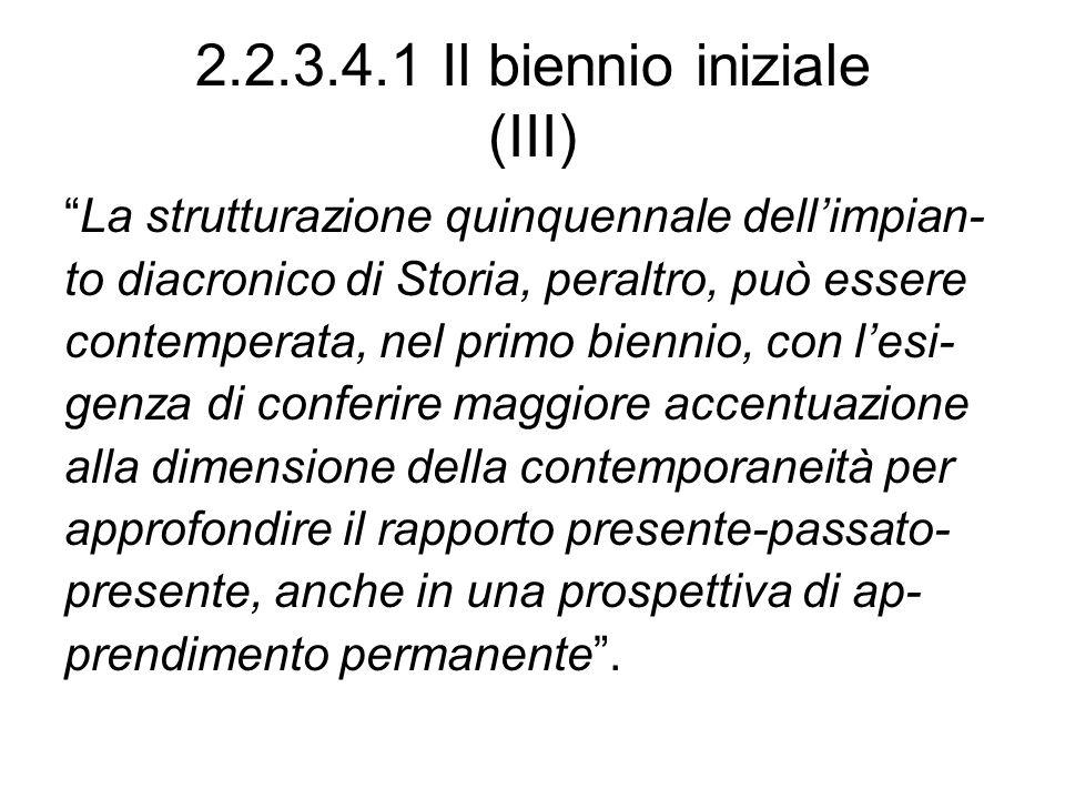 2.2.3.4.1 Il biennio iniziale (III) La strutturazione quinquennale dellimpian- to diacronico di Storia, peraltro, può essere contemperata, nel primo b