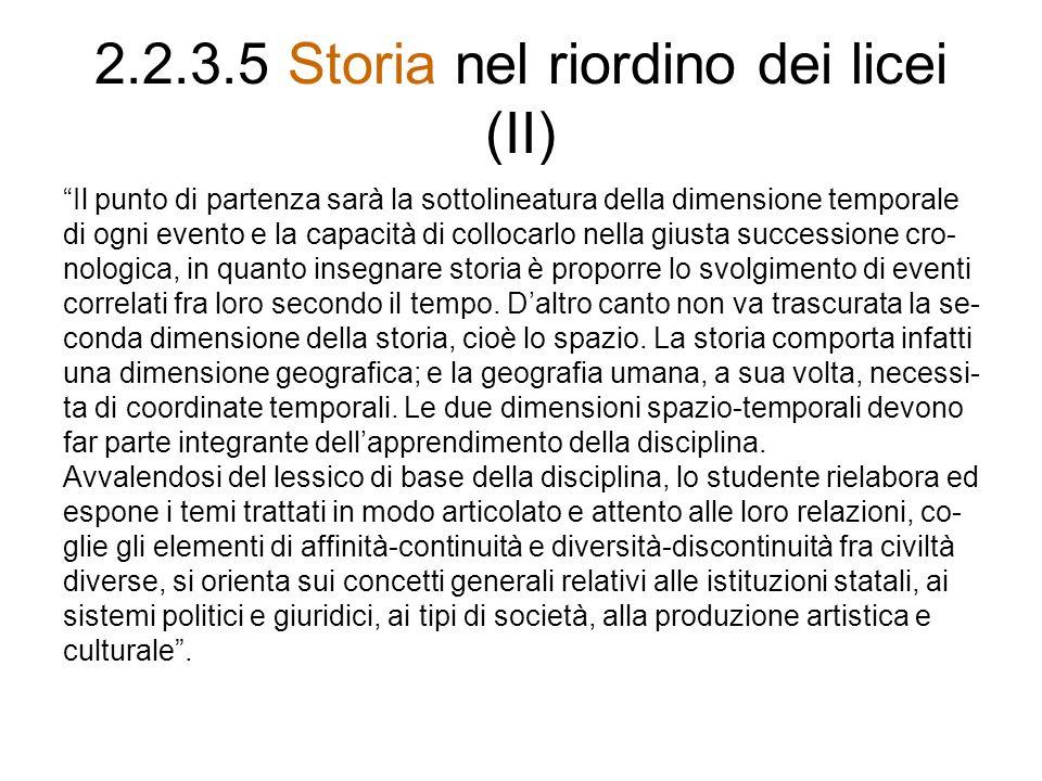 2.2.3.5 Storia nel riordino dei licei (II) Il punto di partenza sarà la sottolineatura della dimensione temporale di ogni evento e la capacità di coll