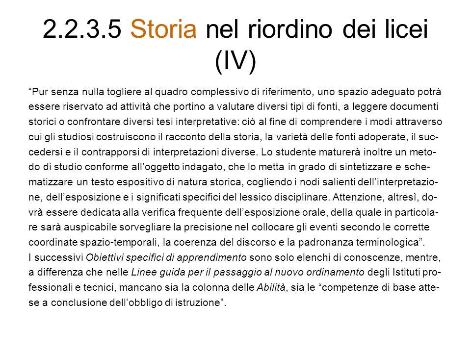 2.2.3.5 Storia nel riordino dei licei (IV) Pur senza nulla togliere al quadro complessivo di riferimento, uno spazio adeguato potrà essere riservato a