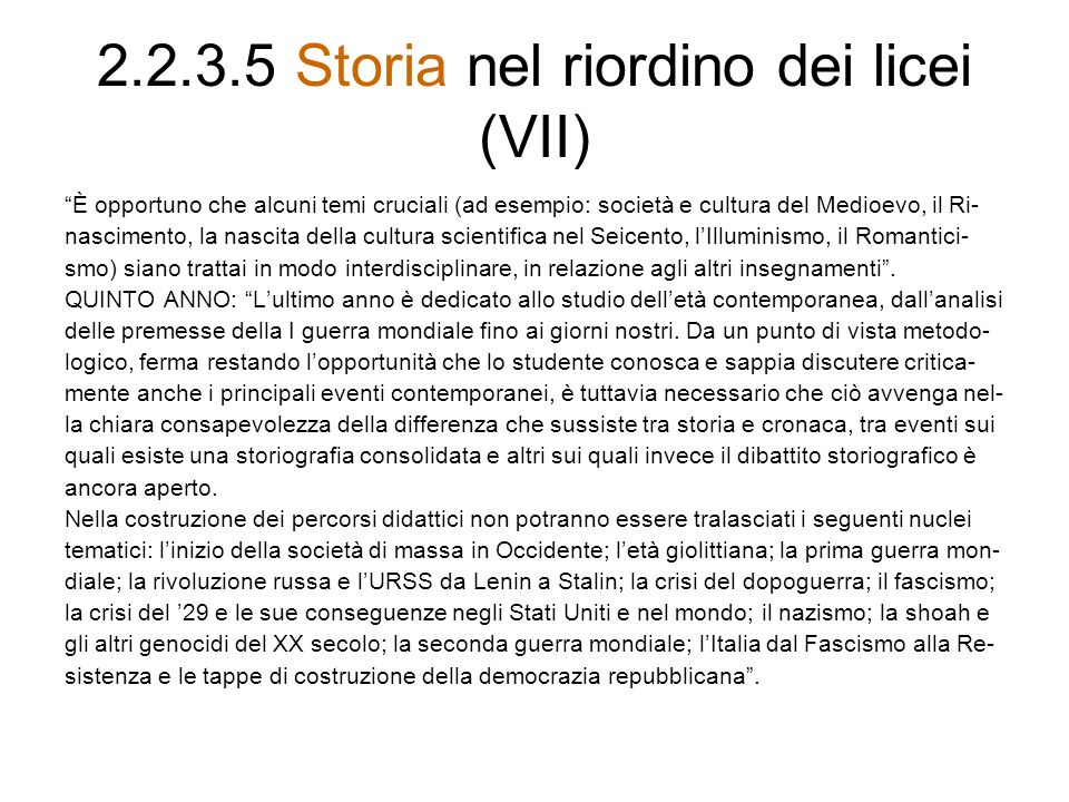 2.2.3.5 Storia nel riordino dei licei (VII) È opportuno che alcuni temi cruciali (ad esempio: società e cultura del Medioevo, il Ri- nascimento, la na