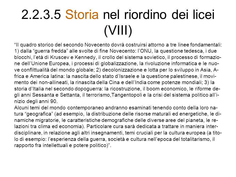 2.2.3.5 Storia nel riordino dei licei (VIII) Il quadro storico del secondo Novecento dovrà costruirsi attorno a tre linee fondamentali: 1) dalla guerr