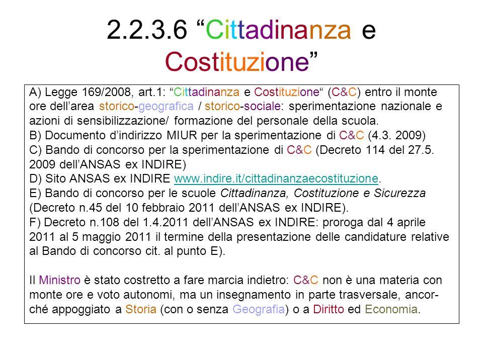 2.2.3.6 Cittadinanza e Costituzione A) Legge 169/2008, art.1: Cittadinanza e Costituzione (C&C) entro il monte ore dellarea storico-geografica / stori