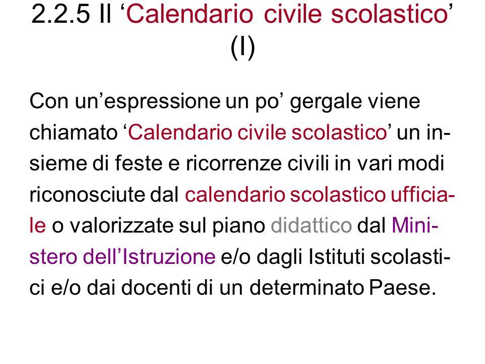 2.2.5 Il Calendario civile scolastico (I) Con unespressione un po gergale viene chiamato Calendario civile scolastico un in- sieme di feste e ricorren