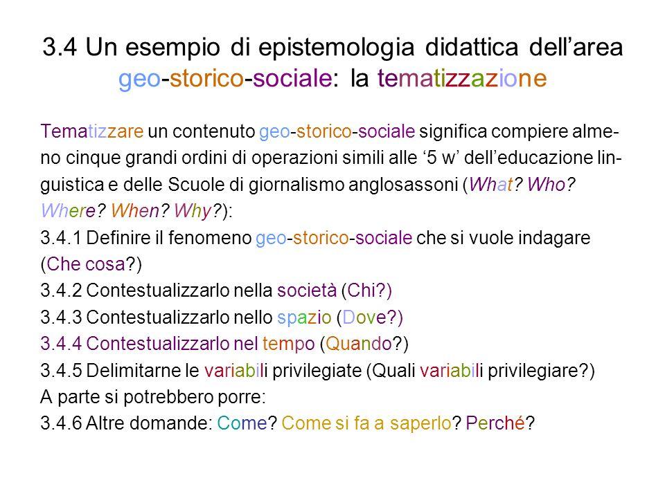 3.4 Un esempio di epistemologia didattica dellarea geo-storico-sociale: la tematizzazione Tematizzare un contenuto geo-storico-sociale significa compi
