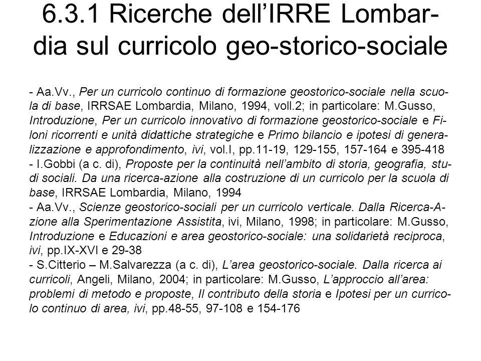6.3.1 Ricerche dellIRRE Lombar- dia sul curricolo geo-storico-sociale - Aa.Vv., Per un curricolo continuo di formazione geostorico-sociale nella scuo-