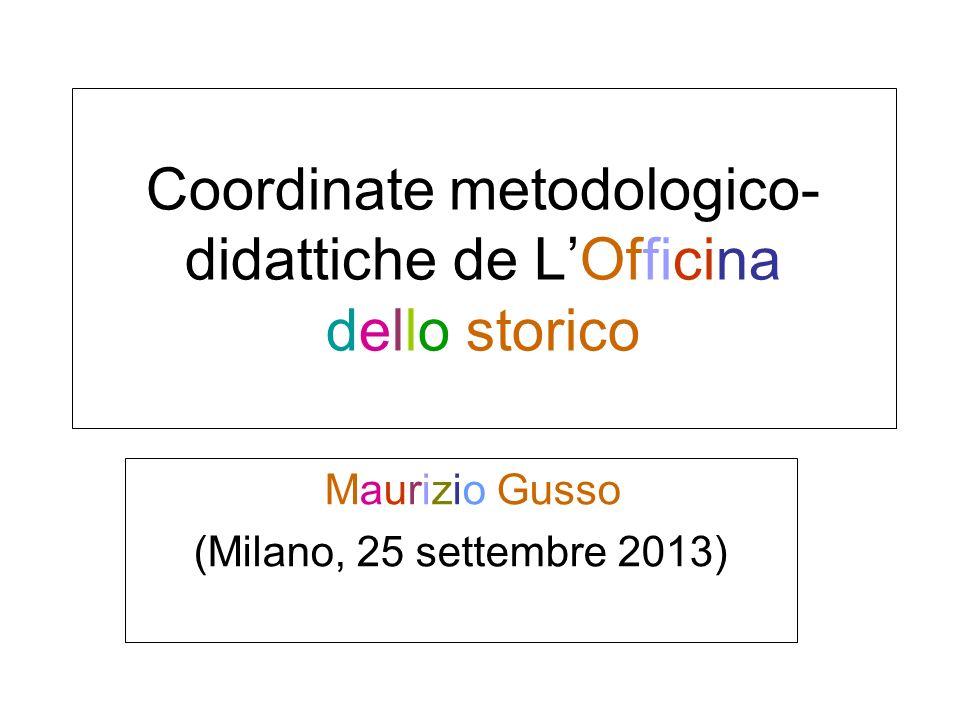 Coordinate metodologico- didattiche de LOfficina dello storico Maurizio Gusso (Milano, 25 settembre 2013)