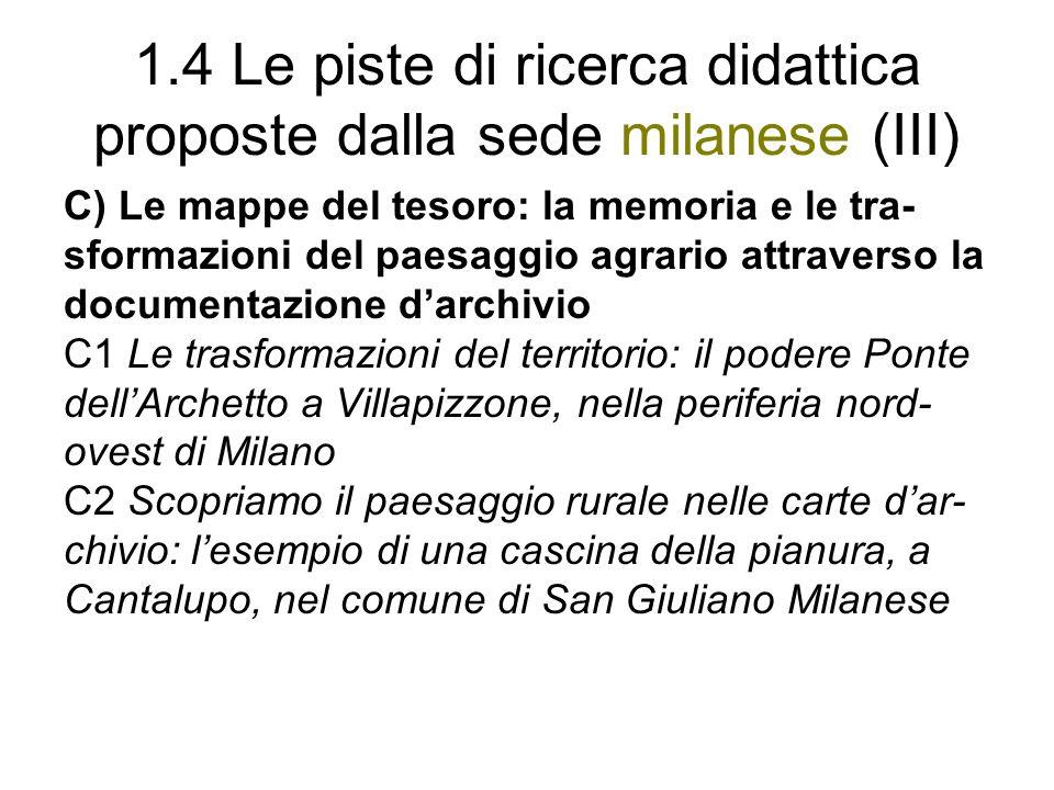 1.4 Le piste di ricerca didattica proposte dalla sede milanese (III) C) Le mappe del tesoro: la memoria e le tra- sformazioni del paesaggio agrario at