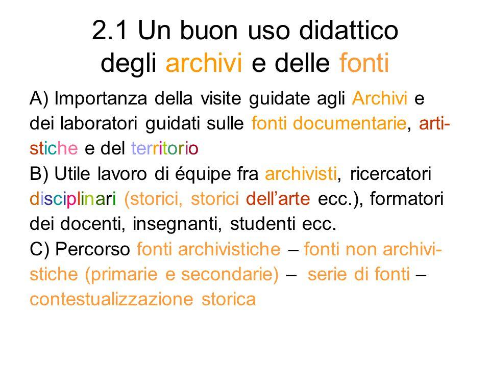 2.1 Un buon uso didattico degli archivi e delle fonti A) Importanza della visite guidate agli Archivi e dei laboratori guidati sulle fonti documentari