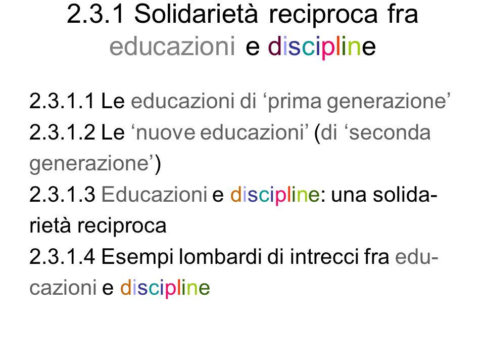 2.3.1 Solidarietà reciproca fra educazioni e discipline 2.3.1.1 Le educazioni di prima generazione 2.3.1.2 Le nuove educazioni (di seconda generazione) 2.3.1.3 Educazioni e discipline: una solida- rietà reciproca 2.3.1.4 Esempi lombardi di intrecci fra edu- cazioni e discipline