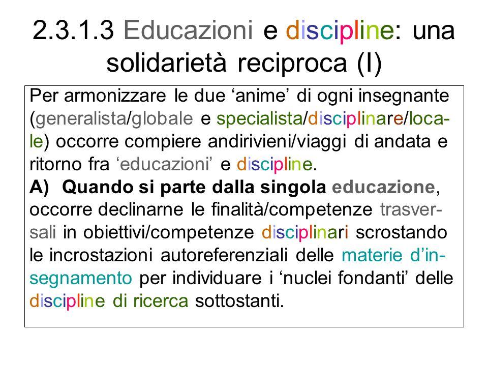 2.3.1.3 Educazioni e discipline: una solidarietà reciproca (I) Per armonizzare le due anime di ogni insegnante (generalista/globale e specialista/disc