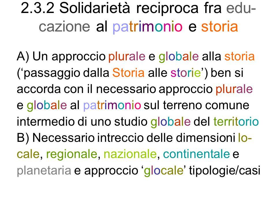 2.3.2 Solidarietà reciproca fra edu- cazione al patrimonio e storia A) Un approccio plurale e globale alla storia (passaggio dalla Storia alle storie)