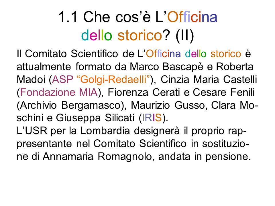 1.1 Che cosè LOfficina dello storico? (II) Il Comitato Scientifico de LOfficina dello storico è attualmente formato da Marco Bascapè e Roberta Madoi (