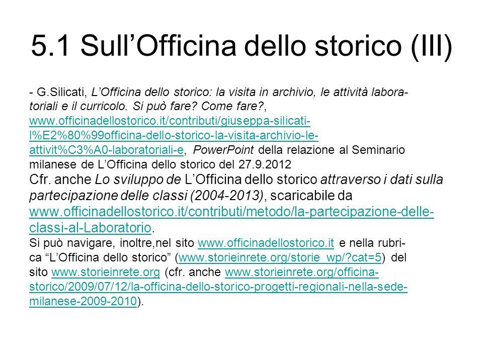 5.1 SullOfficina dello storico (III) - G.Silicati, LOfficina dello storico: la visita in archivio, le attività labora- toriali e il curricolo. Si può