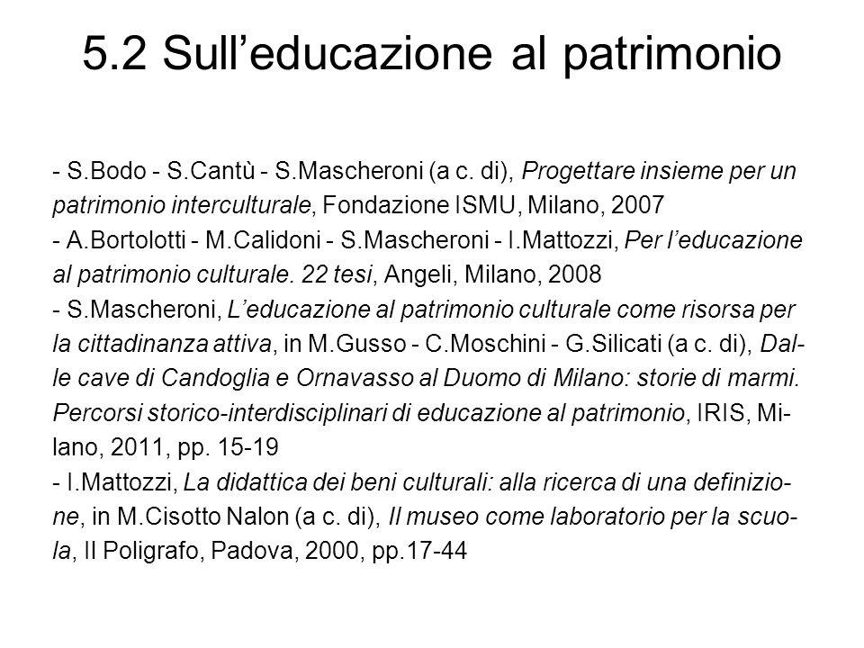 5.2 Sulleducazione al patrimonio - S.Bodo - S.Cantù - S.Mascheroni (a c. di), Progettare insieme per un patrimonio interculturale, Fondazione ISMU, Mi