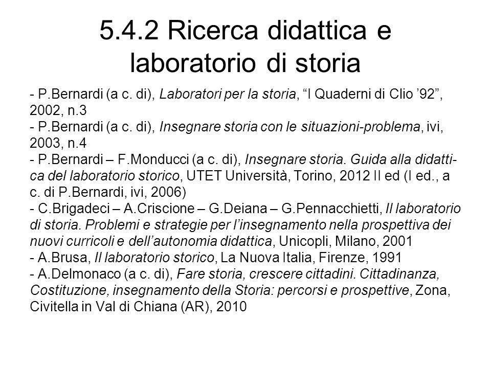 5.4.2 Ricerca didattica e laboratorio di storia - P.Bernardi (a c. di), Laboratori per la storia, I Quaderni di Clio 92, 2002, n.3 - P.Bernardi (a c.