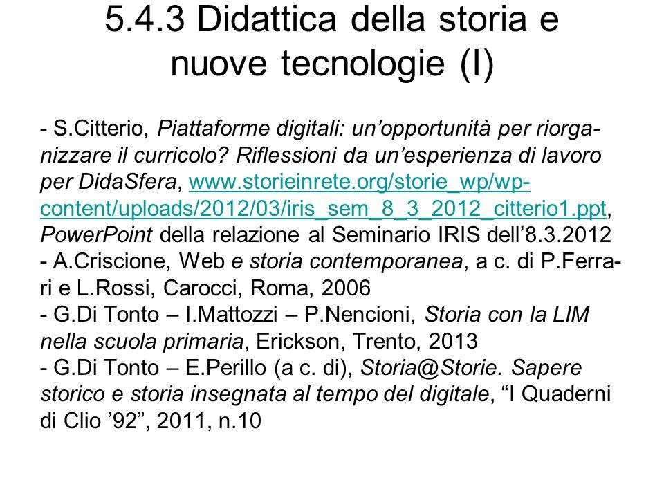 5.4.3 Didattica della storia e nuove tecnologie (I) - S.Citterio, Piattaforme digitali: unopportunità per riorga- nizzare il curricolo? Riflessioni da