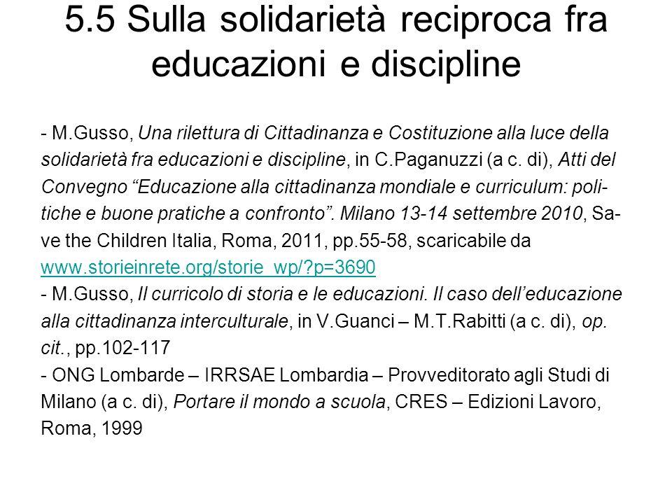 5.5 Sulla solidarietà reciproca fra educazioni e discipline - M.Gusso, Una rilettura di Cittadinanza e Costituzione alla luce della solidarietà fra educazioni e discipline, in C.Paganuzzi (a c.
