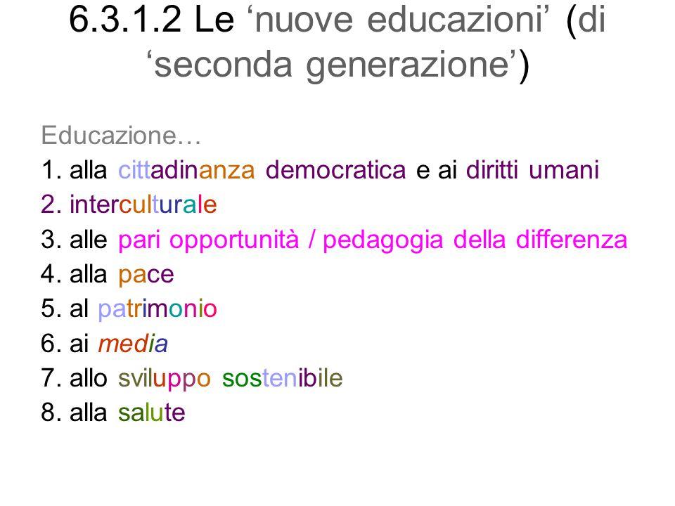 6.3.1.2 Le nuove educazioni (di seconda generazione) Educazione… 1.