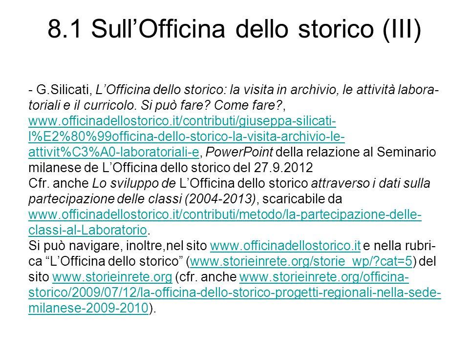 8.1 SullOfficina dello storico (III) - G.Silicati, LOfficina dello storico: la visita in archivio, le attività labora- toriali e il curricolo.